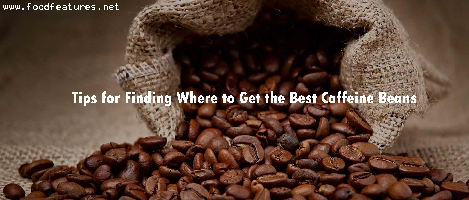 Tips for Finding Where to Get the Best Caffeine Beans